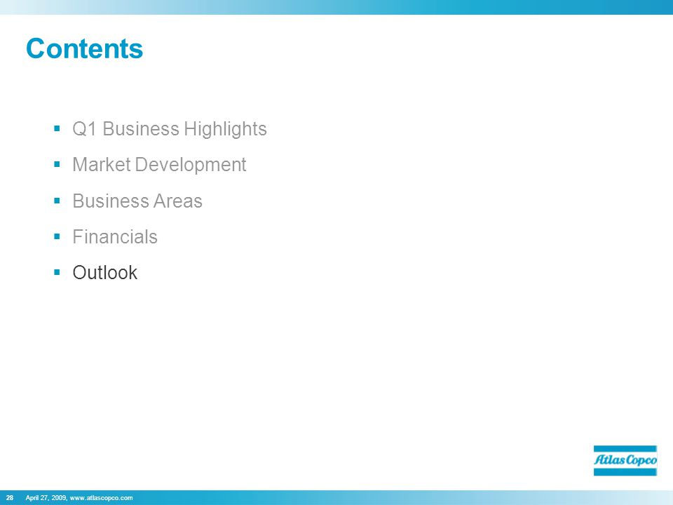 April 27, 2009, www.atlascopco.com28 Contents  Q1 Business Highlights  Market Development  Business Areas  Financials  Outlook