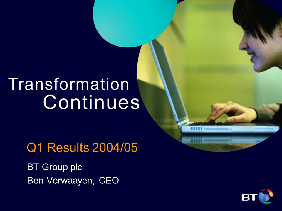 Q1 Results 2004/05 BT Group plc Ben Verwaayen, CEO