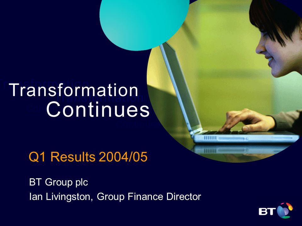 Q1 Results 2004/05 BT Group plc Ian Livingston, Group Finance Director