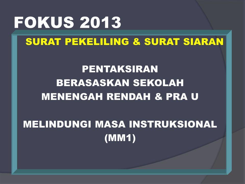 FOKUS 2013 SURAT PEKELILING & SURAT SIARAN PENTAKSIRAN BERASASKAN SEKOLAH MENENGAH RENDAH & PRA U MELINDUNGI MASA INSTRUKSIONAL (MM1)