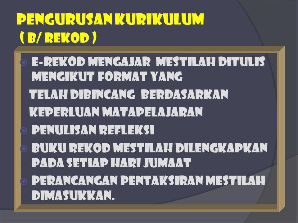 PENGURUSAN KURIKULUM ( b/ rekod )  E-rekod mengajar mestilah ditulis mengikut format yang telah dibincang berdasarkan keperluan matapelajaran  Penul