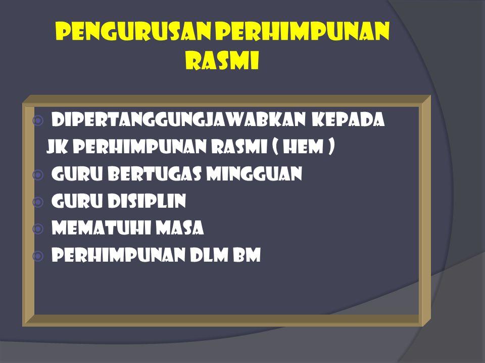 Pengurusan perhimpunan rasmi  Dipertanggungjawabkan kepada jk perhimpunan rasmi ( hem )  Guru bertugas mingguan  Guru disiplin  Mematuhi masa  Pe