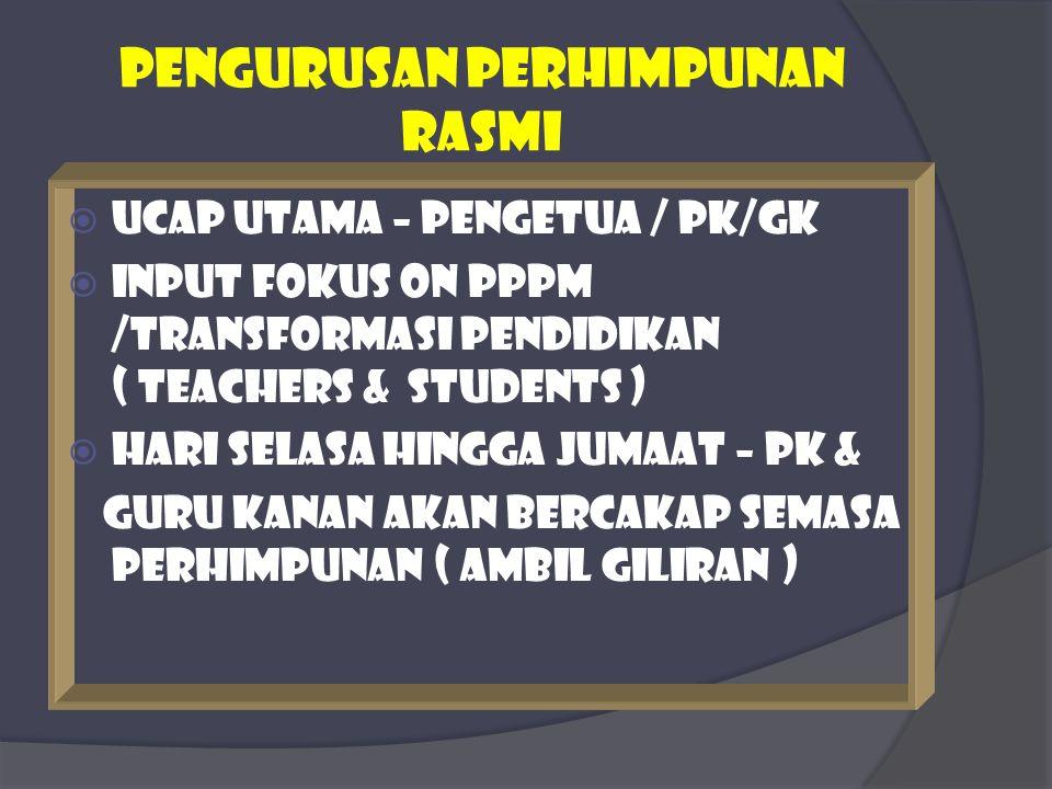 Pengurusan perhimpunan rasmi  Ucap utama – pengetua / PK/GK  Input fokus on Pppm /transformasi pendidikan ( teachers & students )  Hari selasa hing