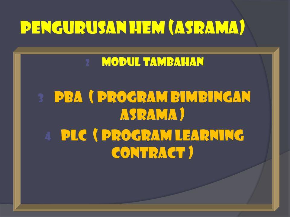 PEngurusan hem (ASRAMA) 2 MODUL TAMBAHAN 3 PBA ( PROGRAM BIMBINGAN ASRAMA ) 4 PLC ( PROGRAM LEARNING CONTRACT )