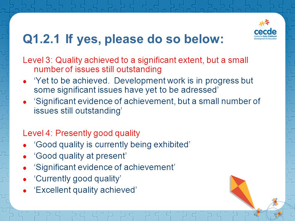 Q1.2.1 If yes, please do so below: Level 3: Quality achieved to a significant extent, but a small number of issues still outstanding 'Yet to be achiev