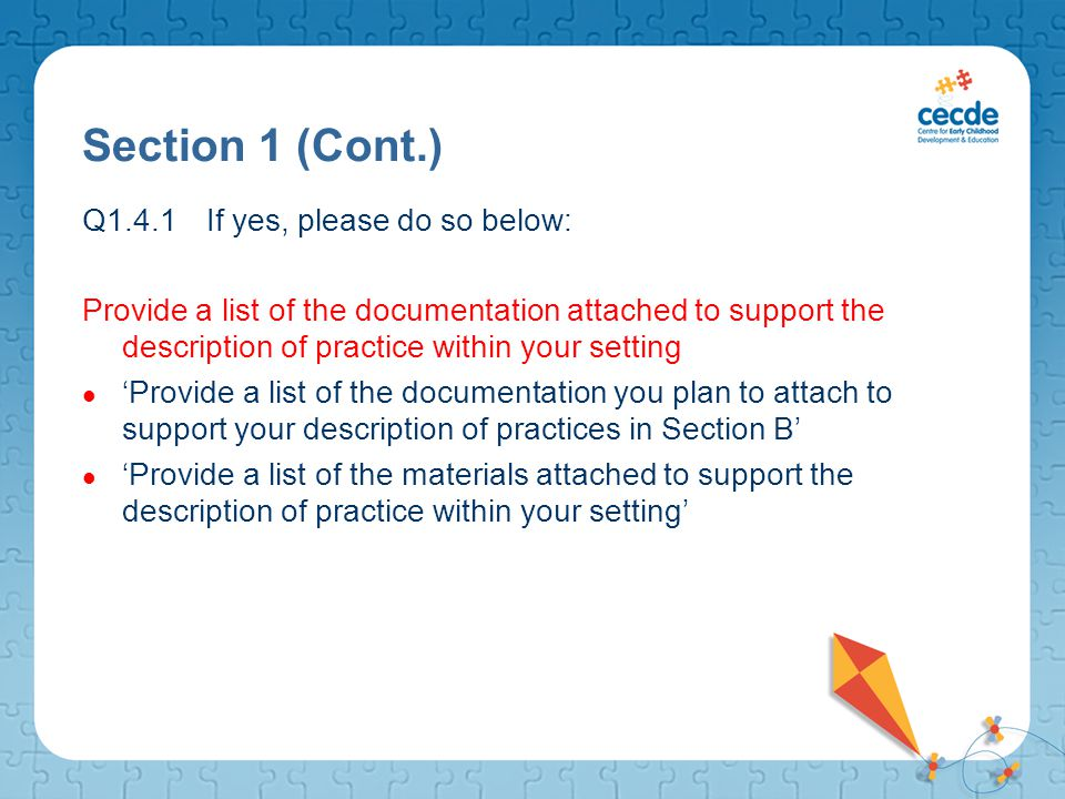 Q1.4.1 If yes, please do so below: Provide a list of the documentation attached to support the description of practice within your setting 'Provide a list of the documentation you plan to attach to support your description of practices in Section B' 'Provide a list of the materials attached to support the description of practice within your setting' Section 1 (Cont.)