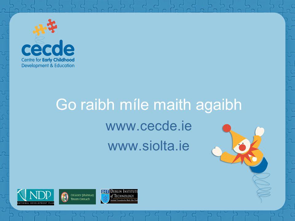 Go raibh míle maith agaibh www.cecde.ie www.siolta.ie