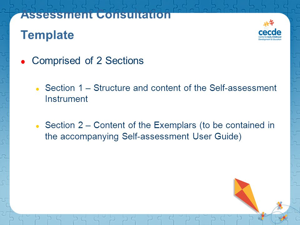Assessment Consultation Template Comprised of 2 Sections Section 1 – Structure and content of the Self-assessment Instrument Section 2 – Content of the Exemplars (to be contained in the accompanying Self-assessment User Guide)