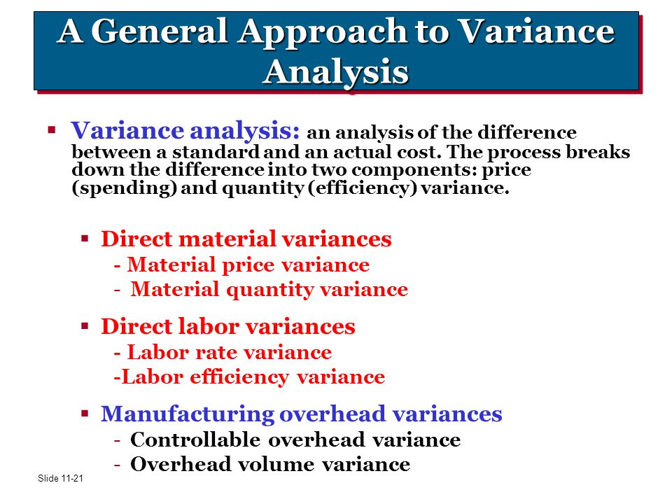 Slide 11-21 A General Approach to Variance Analysis  Variance analysis: an analysis of the difference between a standard and an actual cost. The proc