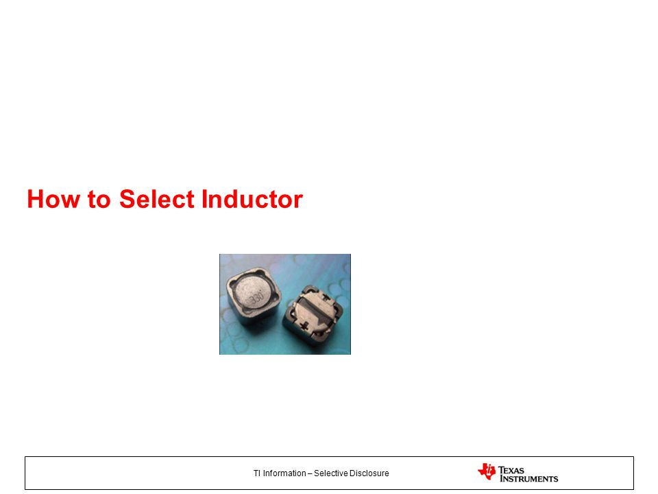 TI Information – Selective Disclosure How to Select Inductor