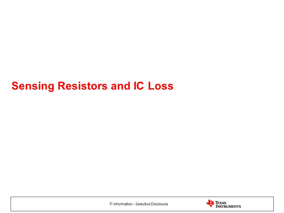 TI Information – Selective Disclosure Sensing Resistors and IC Loss