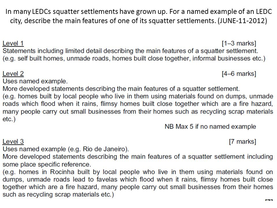 In many LEDCs squatter settlements have grown up. For a named example of an LEDC city, describe the main features of one of its squatter settlements.