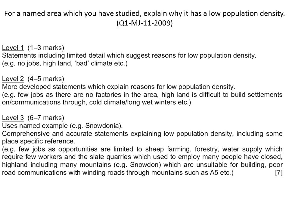 For a named area which you have studied, explain why it has a low population density. (Q1-MJ-11-2009)