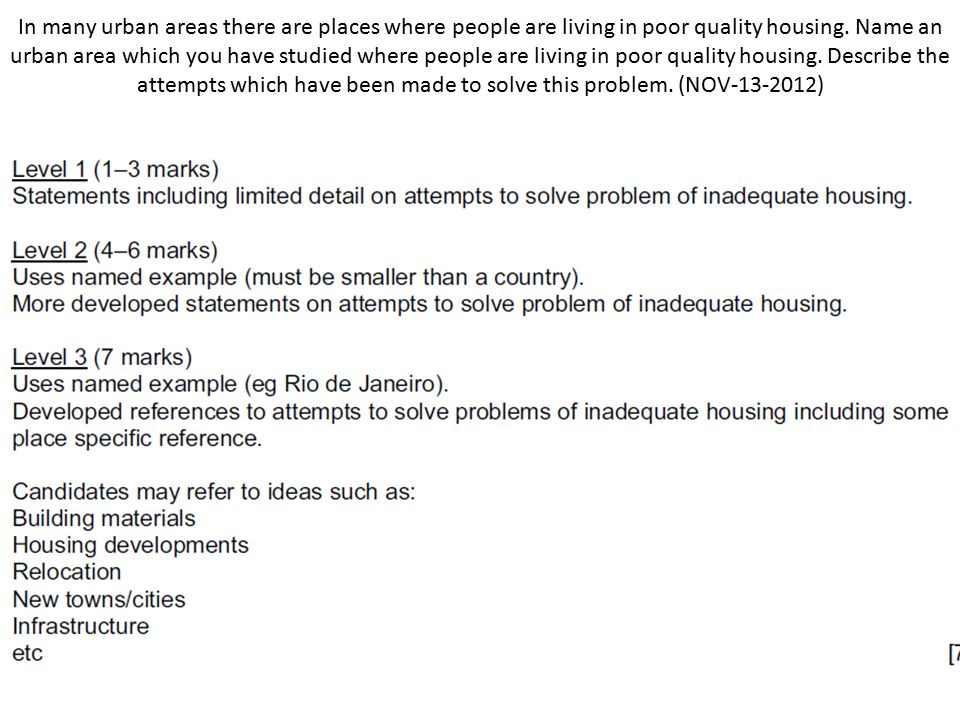 In many urban areas there are places where people are living in poor quality housing. Name an urban area which you have studied where people are livin