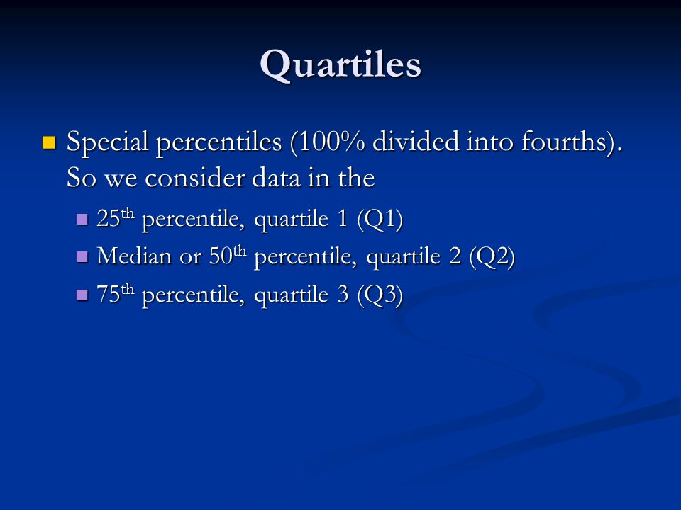 Quartiles Special percentiles (100% divided into fourths). So we consider data in the Special percentiles (100% divided into fourths). So we consider