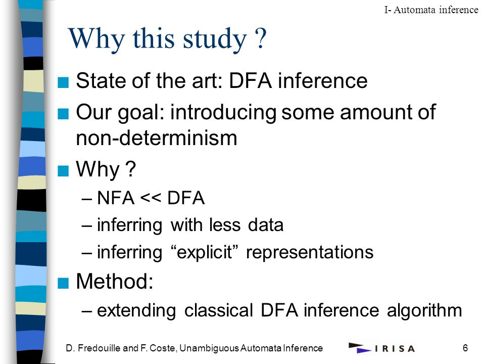 D. Fredouille and F. Coste, Unambiguous Automata Inference6 Why this study .