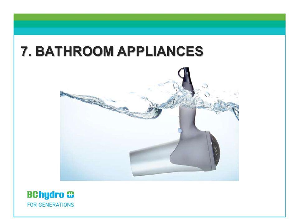 7. BATHROOM APPLIANCES