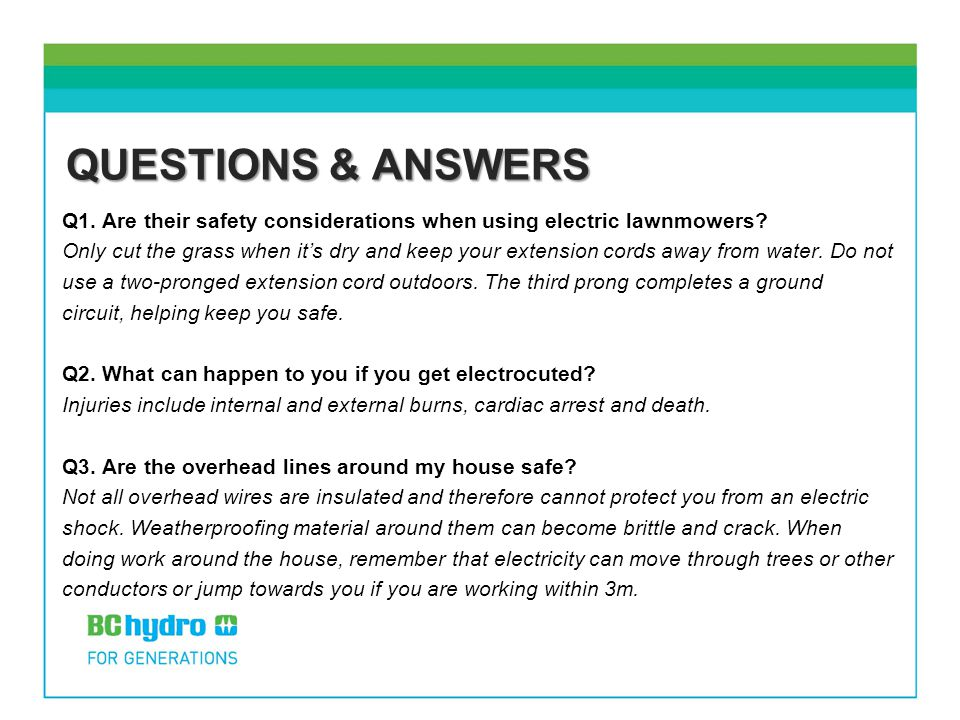 QUESTIONS & ANSWERS Q1. Are their safety considerations when using electric lawnmowers? Only cut the grass when it's dry and keep your extension cords
