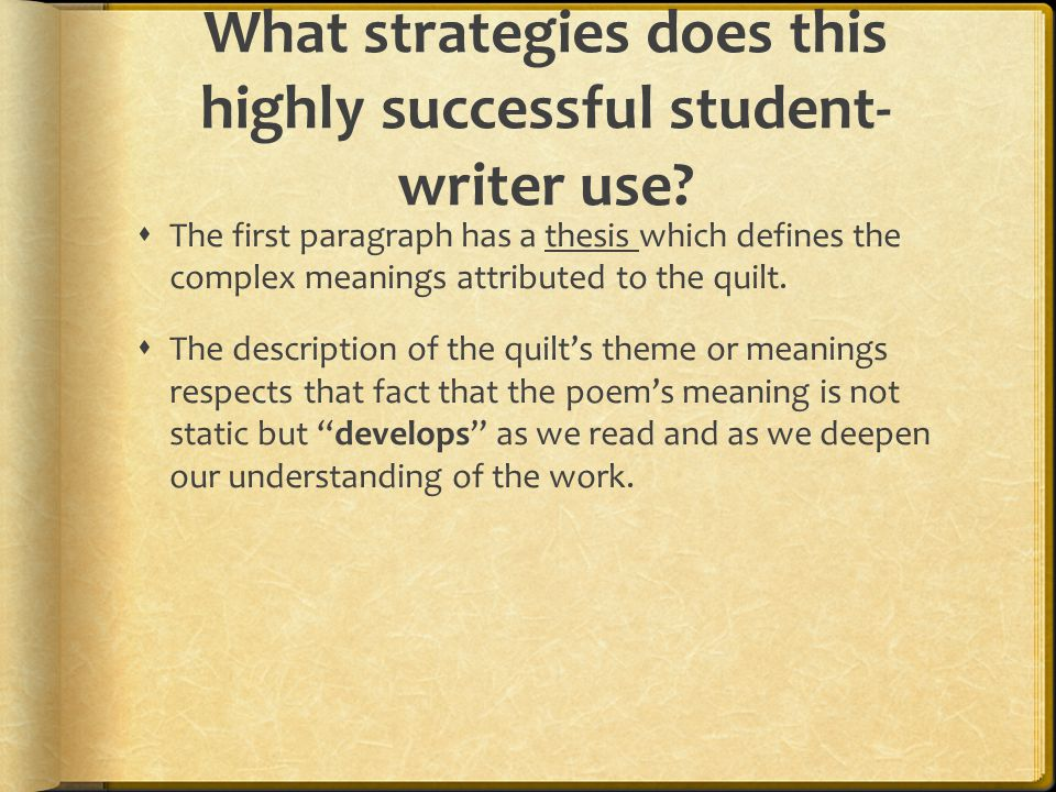 What strategies does this highly successful student- writer use?  The first paragraph has a thesis which defines the complex meanings attributed to t