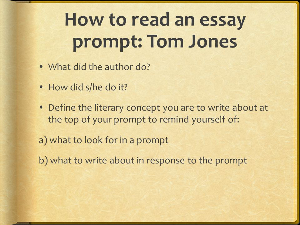 How to read an essay prompt: Tom Jones  What did the author do.