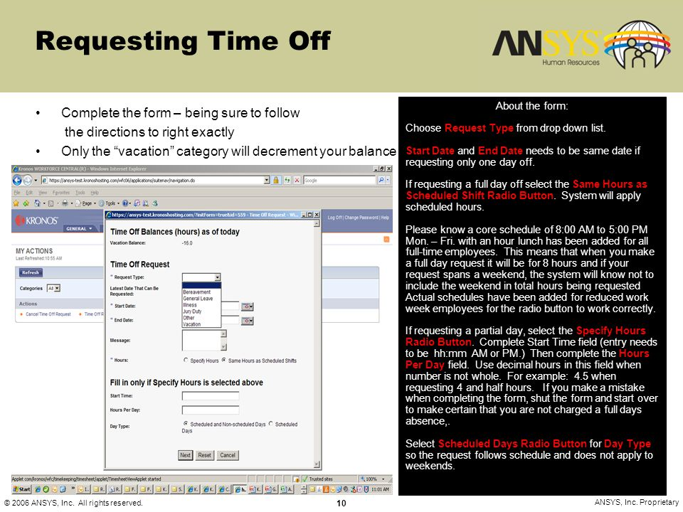 © 2006 ANSYS, Inc. All rights reserved. 10 ANSYS, Inc. Proprietary Requesting Time Off Complete the form – being sure to follow the directions to righ