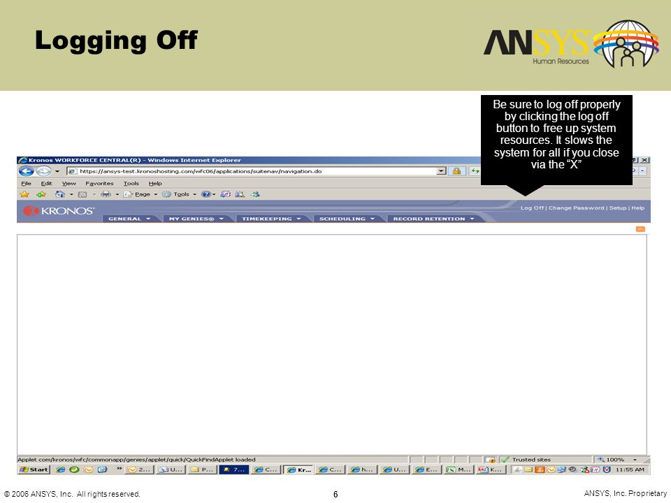 © 2006 ANSYS, Inc. All rights reserved. 6 ANSYS, Inc. Proprietary Logging Off Be sure to log off properly by clicking the log off button to free up sy