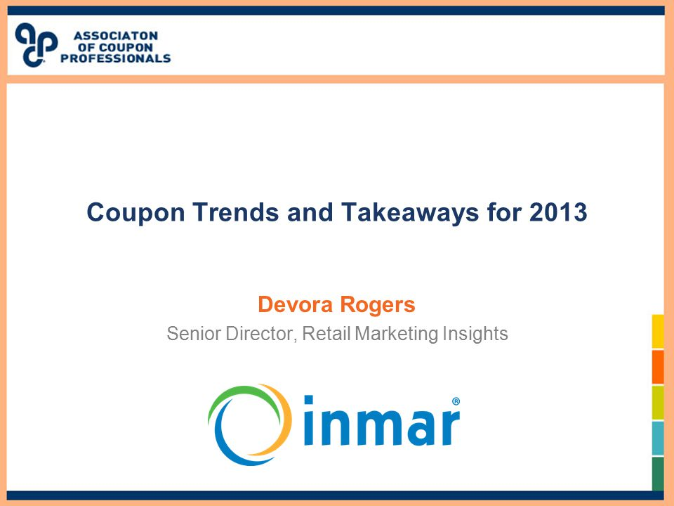 Coupon Trends and Takeaways for 2013 Devora Rogers Senior Director, Retail Marketing Insights