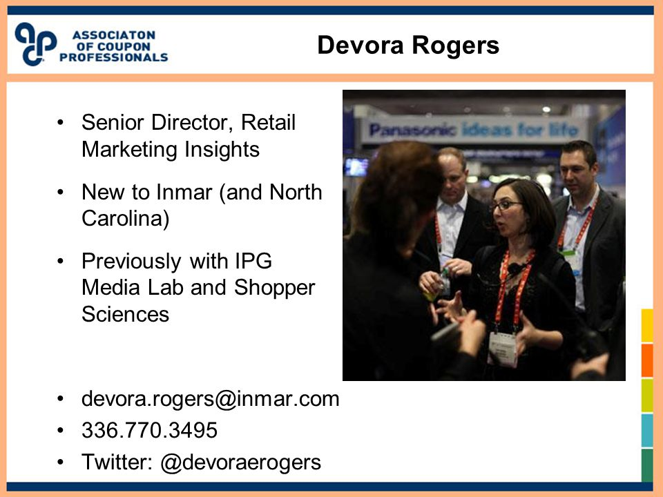 Devora Rogers Senior Director, Retail Marketing Insights New to Inmar (and North Carolina) Previously with IPG Media Lab and Shopper Sciences devora.rogers@inmar.com 336.770.3495 Twitter: @devoraerogers