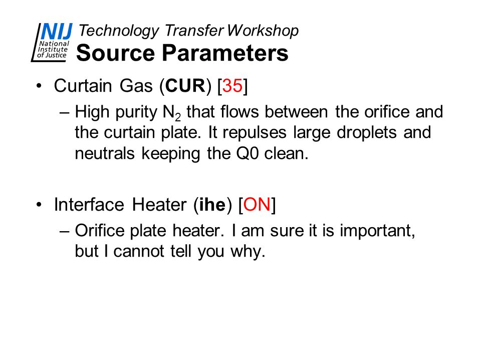 Technology Transfer Workshop Source Parameters Curtain Gas (CUR) [35] –High purity N 2 that flows between the orifice and the curtain plate. It repuls