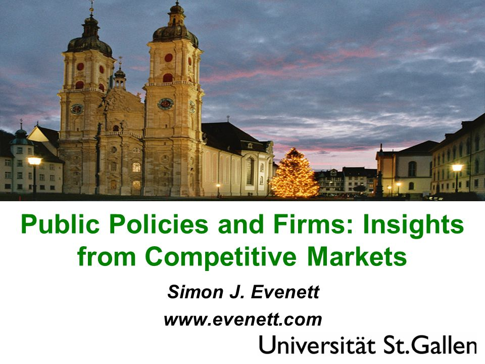 Public Policies and Firms: Insights from Competitive Markets Simon J. Evenett www.evenett.com