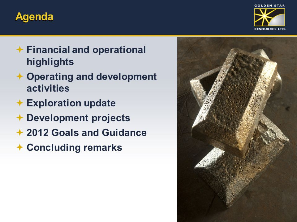 Agenda  Financial and operational highlights  Operating and development activities  Exploration update  Development projects  2012 Goals and Guid