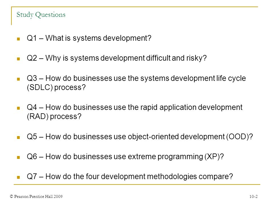 © Pearson Prentice Hall 2009 10-2 Study Questions Q1 – What is systems development? Q2 – Why is systems development difficult and risky? Q3 – How do b