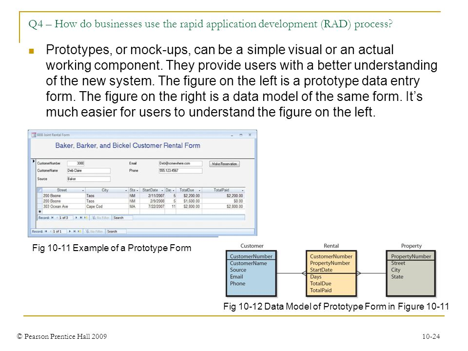 © Pearson Prentice Hall 2009 10-24 Q4 – How do businesses use the rapid application development (RAD) process? Prototypes, or mock-ups, can be a simpl