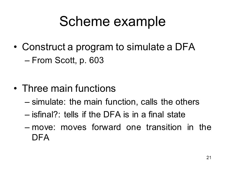 21 Scheme example Construct a program to simulate a DFA –From Scott, p.