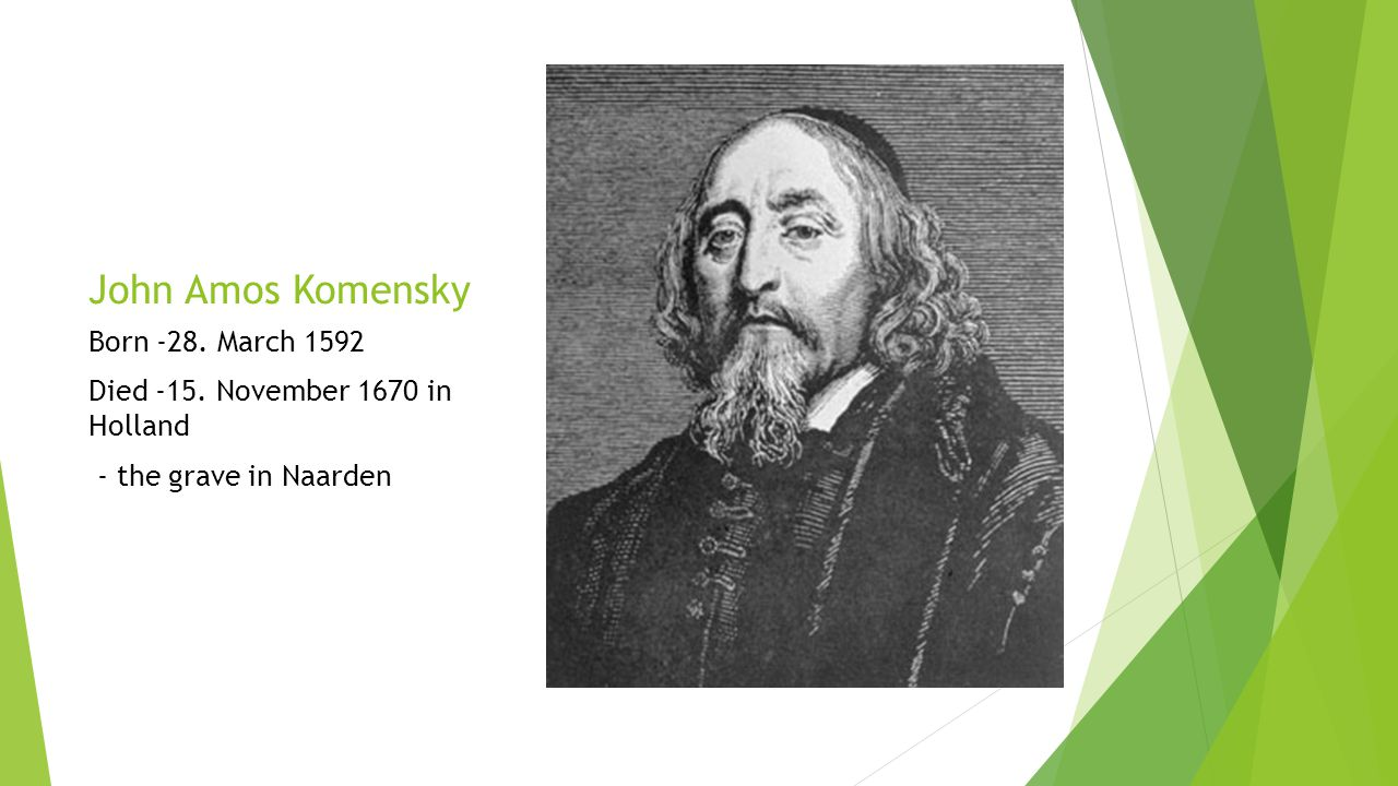 John Amos Komensky Born -28. March 1592 Died -15. November 1670 in Holland - the grave in Naarden