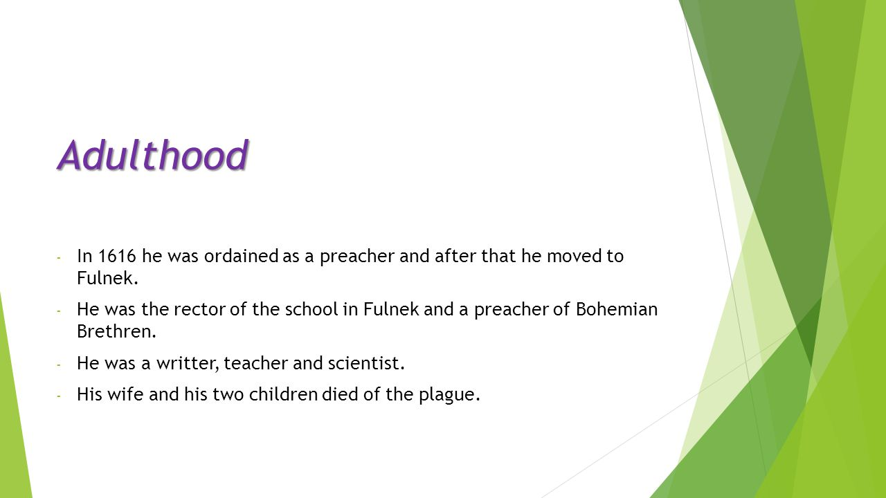 Adulthood - In 1616 he was ordained as a preacher and after that he moved to Fulnek.