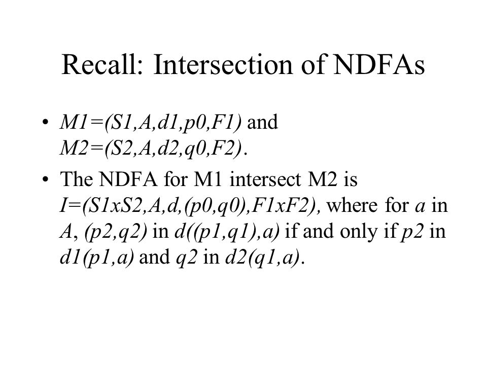 Recall: Intersection of NDFAs M1=(S1,A,d1,p0,F1) and M2=(S2,A,d2,q0,F2).
