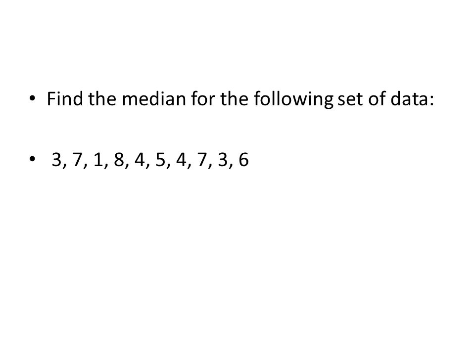 Find the median for the following set of data: 3, 7, 1, 8, 4, 5, 4, 7, 3, 6