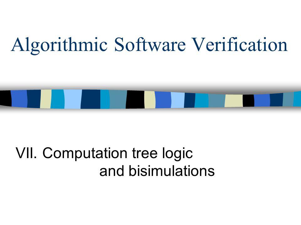 Algorithmic Software Verification VII. Computation tree logic and bisimulations