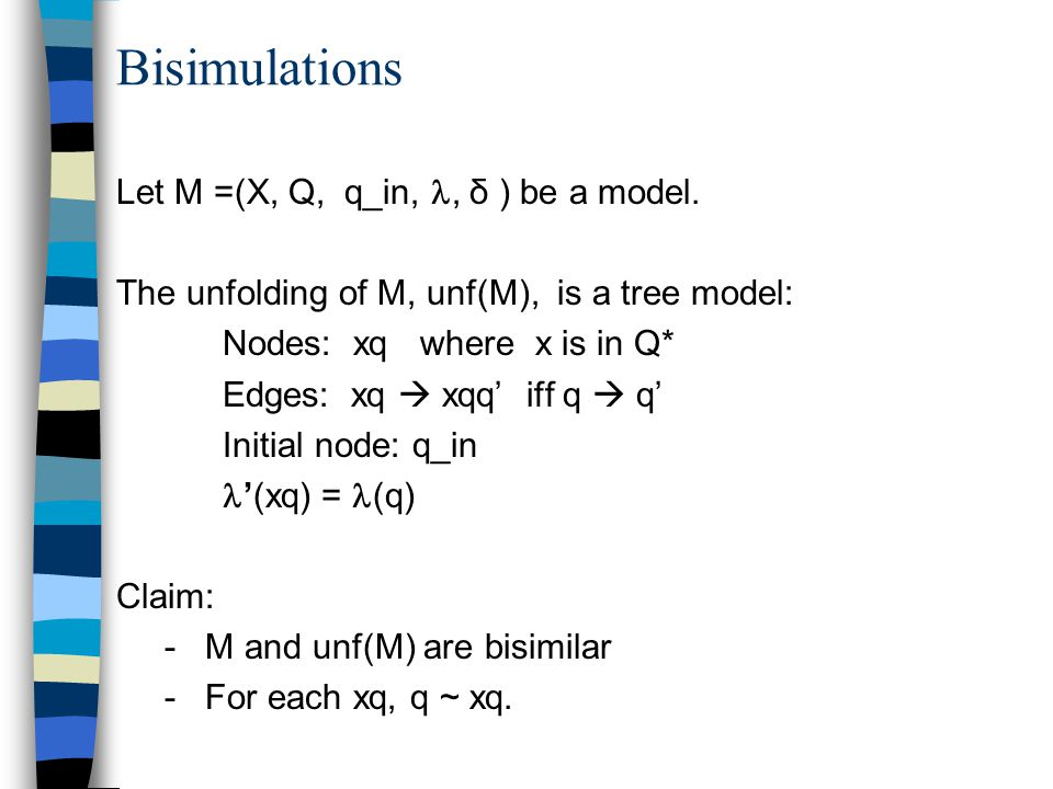 Bisimulations Let M =(X, Q, q_in,, δ ) be a model.