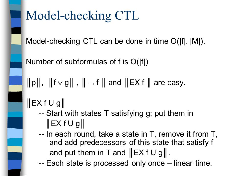 Model-checking CTL Model-checking CTL can be done in time O(|f|.