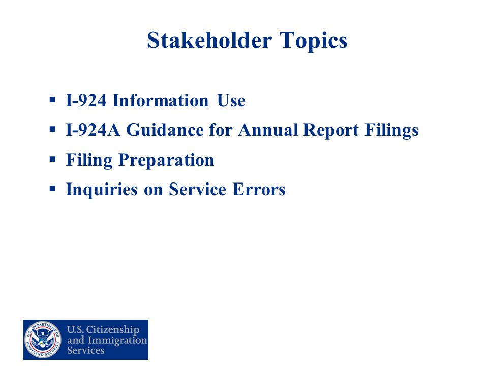 Stakeholder Topics  I-924 Information Use  I-924A Guidance for Annual Report Filings  Filing Preparation  Inquiries on Service Errors
