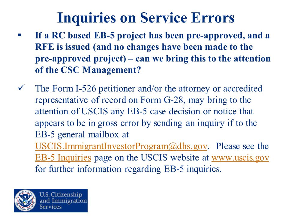23 Inquiries on Service Errors  If a RC based EB-5 project has been pre-approved, and a RFE is issued (and no changes have been made to the pre-approved project) – can we bring this to the attention of the CSC Management.