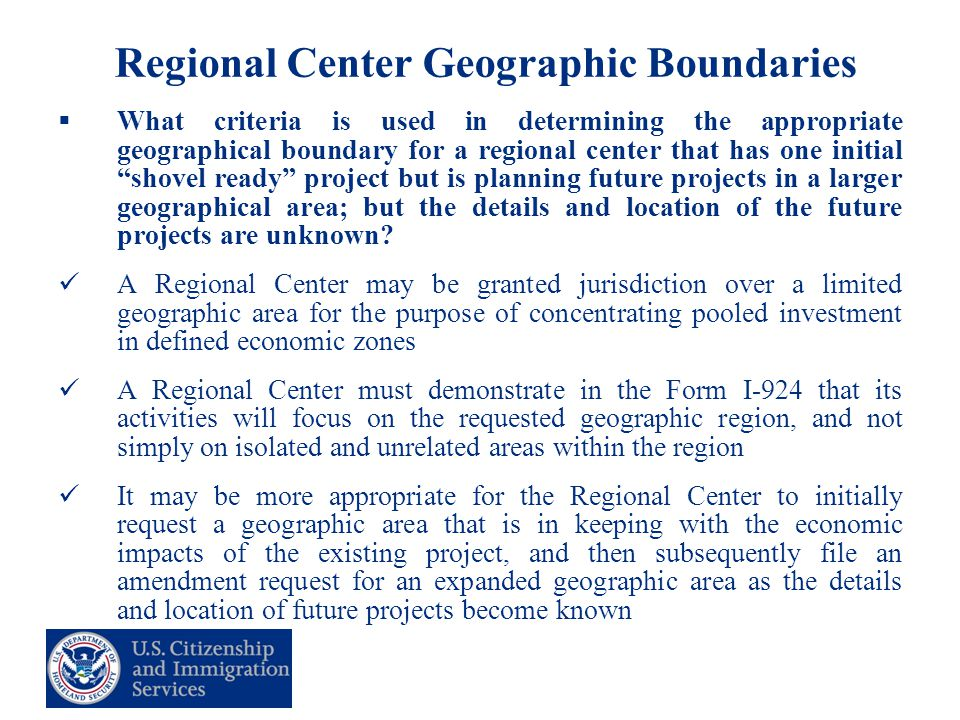 35 Regional Center Geographic Boundaries  What criteria is used in determining the appropriate geographical boundary for a regional center that has one initial shovel ready project but is planning future projects in a larger geographical area; but the details and location of the future projects are unknown.