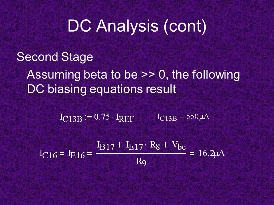 DC Analysis (cont) Second Stage Assuming beta to be >> 0, the following DC biasing equations result