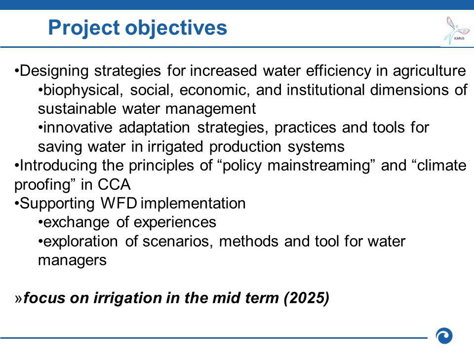 Project activities Three main research streams: 1.Climatic and integrated (agronomic and socio-economic) modelling to simulate (autonomous and planned) adaptation processes: ABM Simile 2.River basin modelling to simulate water balance, irrigation needs, and effects on agricultural production and the water cycle (discharge): SWAT 3.Internet based platform for public participation and support to strategic assessment of adaptation strategies: multi-lingual mDSSweb platform  All based on in depth review of scenarios of change, water uses and irrigation technologies in Southern Europe, and water governance in the three case studies