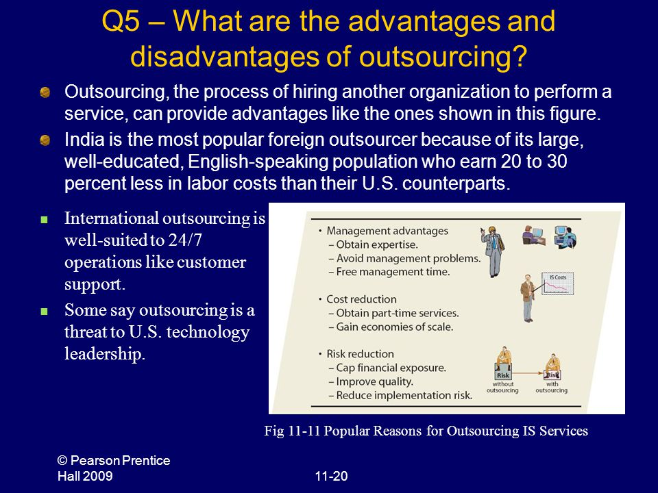 © Pearson Prentice Hall 200911-20 Q5 – What are the advantages and disadvantages of outsourcing? Outsourcing, the process of hiring another organizati