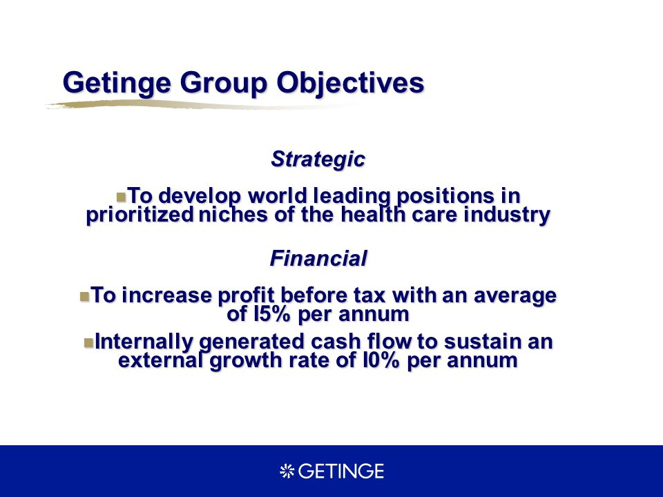 Getinge Group Objectives Financial To increase profit before tax with an average of I5% per annum To increase profit before tax with an average of I5%