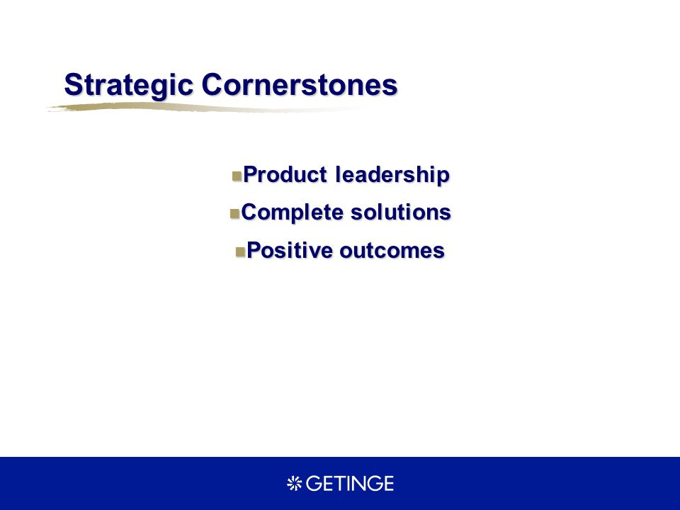 Strategic Cornerstones Product leadership Product leadership Complete solutions Complete solutions Positive outcomes Positive outcomes