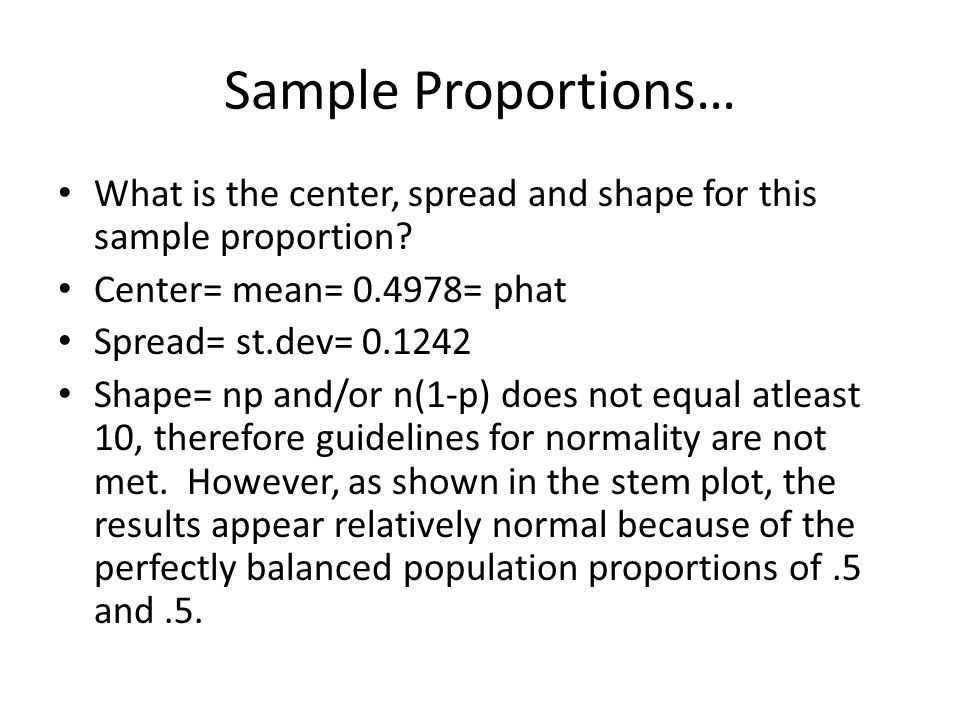 Sample Proportions… What is the center, spread and shape for this sample proportion.